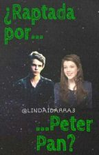 ¿Raptada Por Peter Pan? (PeterPan/RobbieKay&___) [Actualizaciones Lentas] by LindaIbarra3