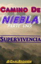 Camino de Niebla: Parte Uno ~ Supervivencia by QuarlRequiem