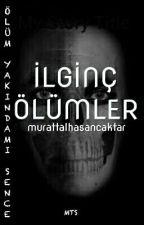 İLGİNÇ ÖLÜMLER by murattalhasancaktar