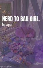 Nerd to Bad Girl~ Hyunjin FF by hannie_squirrel129