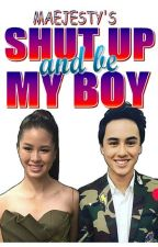 SHUT UP AND BE MY BOY by maejesty