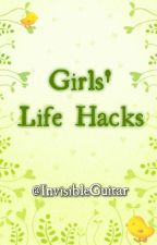 Girls' Life Hacks by InvisibleGuitar