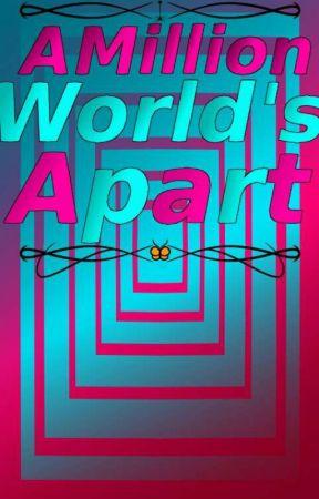 A Million Worlds Apart by Unnatural_Rainbow