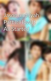 Jason and Iyah Part I: How It All Started by IyahDacerSaturno