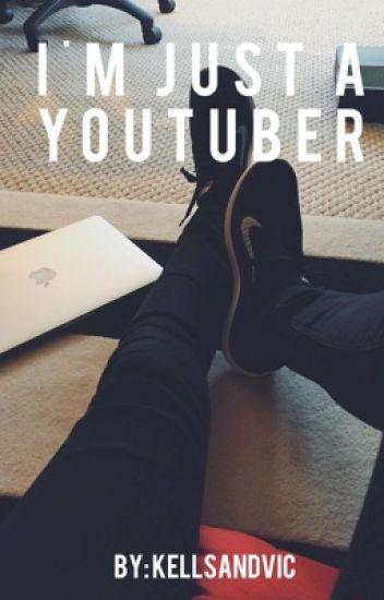 I'm just a Youtuber   Kellic