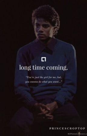 Long Time Coming. (ON HOLD) by Princescroptop