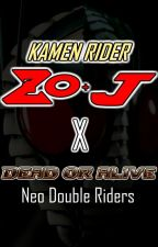 Kamen Rider ZO + J X Dead Or Alive: Neo Double Riders [ON HIATUS] by G3ndie