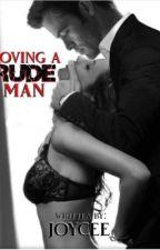LOVING A RUDE MAN by TeroJoycee