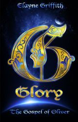 Glory - The Gospel of Oliver by KendraGroesbeck