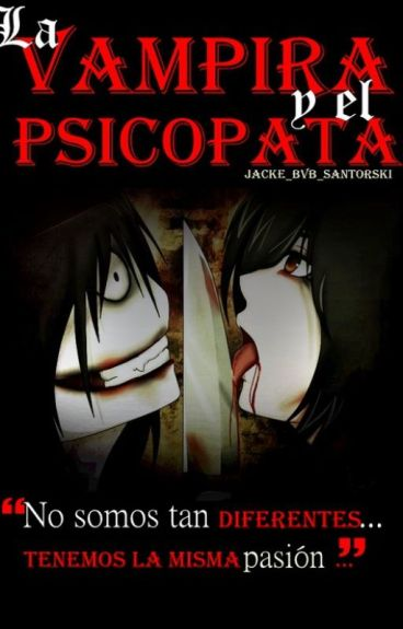 La vampira y el psicópata |Jeff The Killer| Terminada.