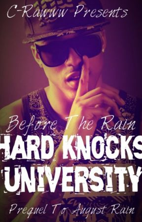 Before the Rain: Hard Knocks University-Prequel to August Rain series (On Hold) by C-Rawww