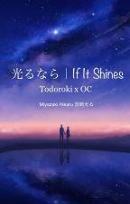 光るなら|If It Shines   [Todoroki x OC] by A5traN0va
