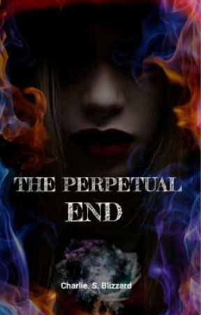 The Perpetual End by CharlieSBlizzard