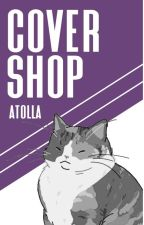 cover shop! (chapter limit met requests closed) by atolla