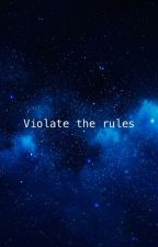 Violate the rules by UwUthenoob