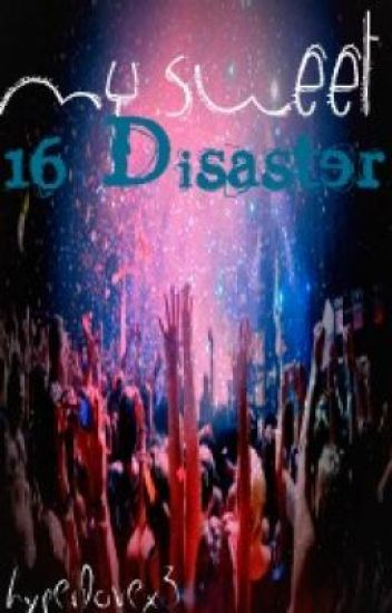 My Sweet 16 Disaster (PAUSED)