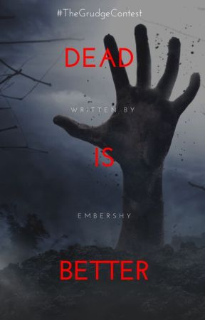 Dead is Better (#TheGrudgeContest) by EmberShy