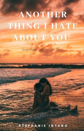 ANOTHER THING I HATE ABOUT YOU by stephaniewritings