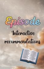 Episode Interactive recommendations by annaaaxo_