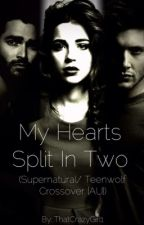 My Hearts Split In two (Supernatural/Teen Wolf Crossover [AU]) by Castaway3