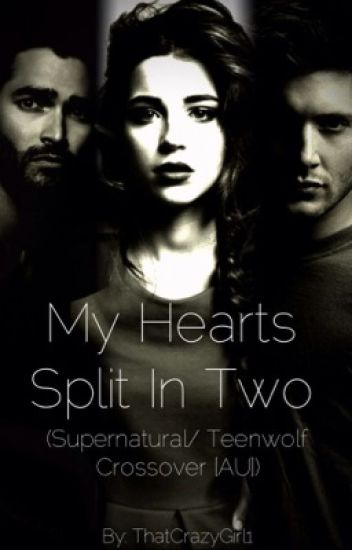 My Hearts Split In two (Supernatural/Teen Wolf Crossover [AU])
