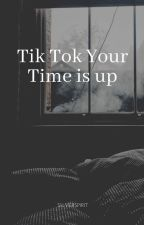 Tik Tok Your Time is up by SilverSpirt345