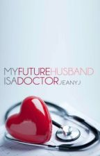 My Future Husband Is A Doctor by LieutenantJea