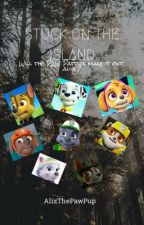 Stuck on the Island | A PAW Patrol Fanfic by AlixThePawPup