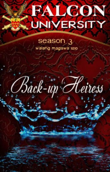Back-up Heiress : FALCON UNIVERSITY SEASON 3 [COMPLETE!] by walangmagawa1210