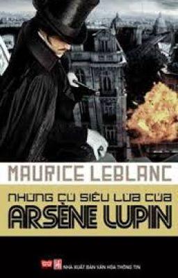 Những cú siêu lừa của Arséne Lupin - Maurice Leblanc
