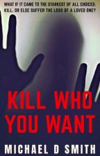 Kill Who You Want by bigimp