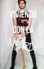 """""""VIVIENDO CON LA NERD"""" by le_nnx"""