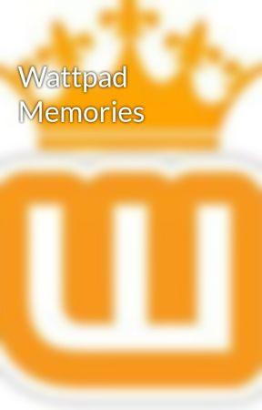 Wattpad Memories by -rulers-
