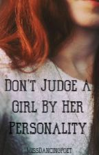 Don't Judge A Girl By Her Personality (Editing) by MissDancingPoet