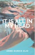 It Is All In My Head by burnoutneverfadeout