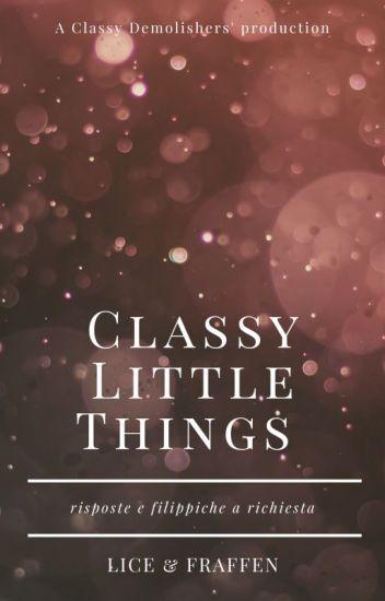 Classy Little Things - Risposte e filippiche a richiesta
