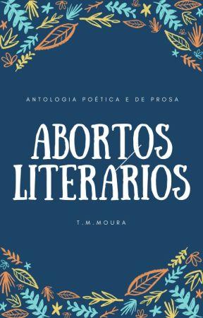Abortos Literários - Antologia Poética e de Prosa by tmmoura-autora