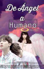 De ángel a humano..(Pausada) by Lily_Park7
