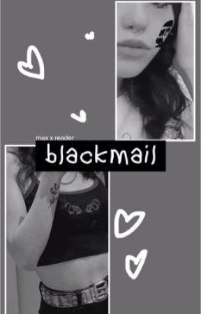 Blackmail | Max x reader by 0manzors