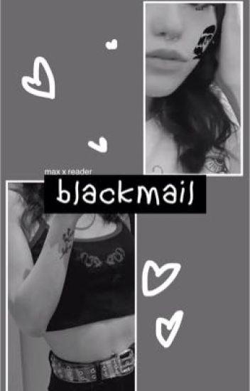 Blackmail   Max x reader