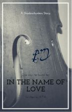 In The Name of Love by Rebecca2209