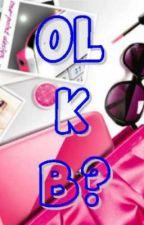 OL  K  B? (Complete) by phoebe0777