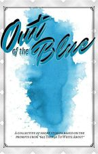 Out of the Blue (a collection of short stories) by chaarrl_xo