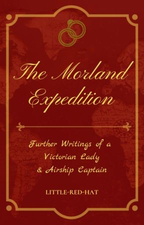 The Morland Expedition: Further Writings of a Victorian Lady & Airship Captain by Little-Red-Hat