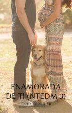 Enamorada de ti (NTEDM 3) by AriadnaVieraPerera