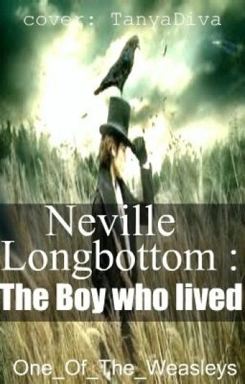 Neville Longbottom- The Boy Who Lived