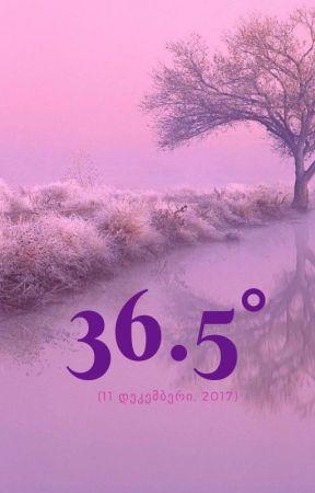 36.5° (11 დეკემბერი, 2017) by MariamPan