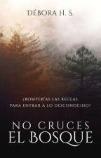 No cruces el Bosque (PRIMERA VERSIÓN-BORRADOR) by CiruelaAcida