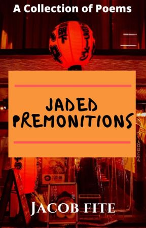 Jaded Premonitions by FiteWrites