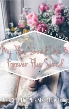 My Plus Sized Life 3: Forever Plus Sized  by RoseGoldqnxxx